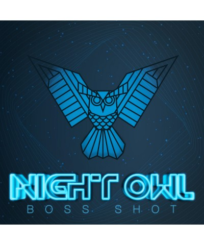 Boss Shots- Night Owl